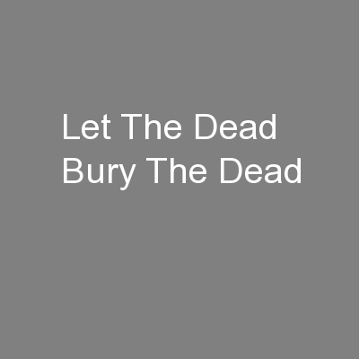 Let The Dead Bury The Dead