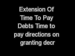Extension Of Time To Pay Debts Time to pay directions on granting decr