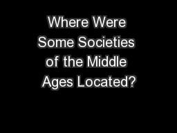 Where Were Some Societies of the Middle Ages Located?
