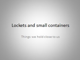 Lockets and small containers