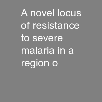 A novel locus of resistance to severe malaria in a region o