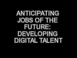 ANTICIPATING JOBS OF THE FUTURE: DEVELOPING DIGITAL TALENT