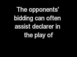 The opponents' bidding can often assist declarer in the play of