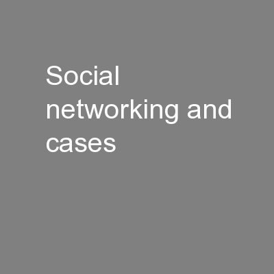 Social Networking and Cases PowerPoint PPT Presentation