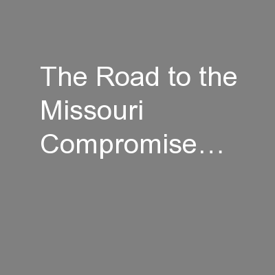 The Road to the Missouri Compromise…
