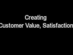Creating Customer Value, Satisfaction,