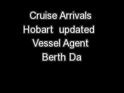 Cruise Arrivals Hobart  updated  Vessel Agent Berth Da