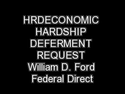 HRDECONOMIC HARDSHIP DEFERMENT REQUEST William D. Ford Federal Direct