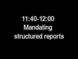11:40-12:00 Mandating structured reports PowerPoint PPT Presentation