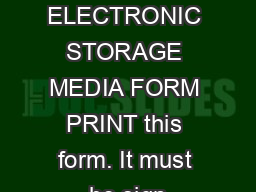 DEGAUSS ELECTRONIC STORAGE MEDIA FORM PRINT this form. It must be sign