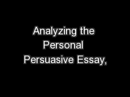 Analyzing the Personal Persuasive Essay, PowerPoint PPT Presentation