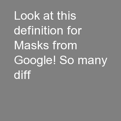 Look at this definition for Masks from Google! So many diff PowerPoint PPT Presentation