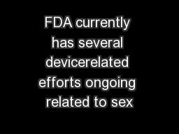 FDA currently has several devicerelated efforts ongoing related to sex PowerPoint PPT Presentation
