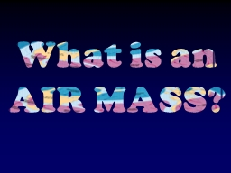 What is an AIR MASS? PowerPoint PPT Presentation