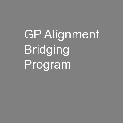 GP Alignment Bridging Program PowerPoint PPT Presentation