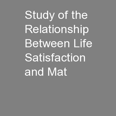 Study of the Relationship Between Life Satisfaction and Mat PowerPoint PPT Presentation