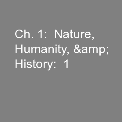 Ch. 1:  Nature, Humanity, & History:  1