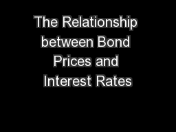 relationship between bond price and interest I) there is an inverse relationship between bond prices and interest rates ii) there is a direct relationship between bond prices and interest rates iii) the price of short-term bonds fluctuates more than the price of long-term bonds for a.