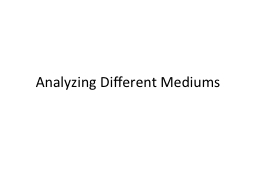 Analyzing Different Mediums