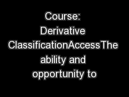 Course: Derivative ClassificationAccessThe ability and opportunity to