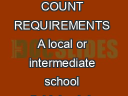 Michigan Department of Education   Pupil Accounting Manual PUPIL MEMBERSHIP COUNT REQUIREMENTS A local or intermediate school districts state aid is based on membership counts of eligible pupils legal
