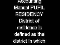Michigan Department of Education   Pupil Accounting Manual PUPIL RESIDENCY District of residence is defined as the district in which the custodial parent or legal guardian resides
