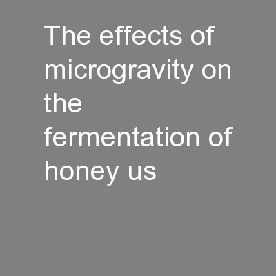 The effects of microgravity on the fermentation of honey us PowerPoint PPT Presentation