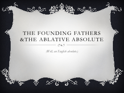 The Founding Fathers &the Ablative Absolute