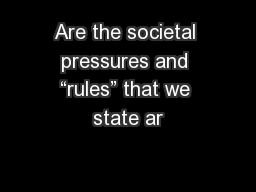 """Are the societal pressures and """"rules"""" that we state ar"""