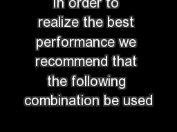 In order to realize the best performance we recommend that the following combination be used