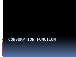 Consumption function PowerPoint PPT Presentation