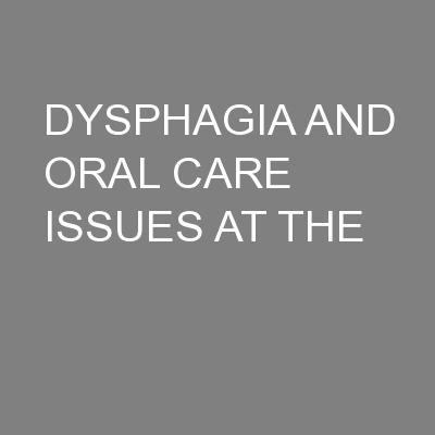DYSPHAGIA AND ORAL CARE ISSUES AT THE PowerPoint PPT Presentation