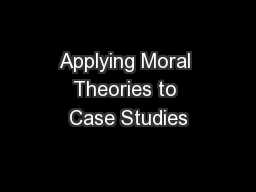 Applying Moral Theories to Case Studies
