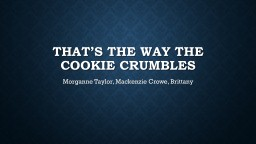 That�s the Way the Cookie Crumbles