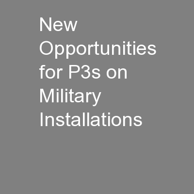 New Opportunities for P3s on Military Installations PowerPoint PPT Presentation