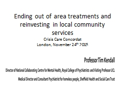 Ending out of area treatments and reinvesting in local comm