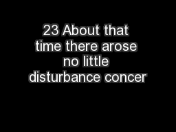 23 About that time there arose no little disturbance concer