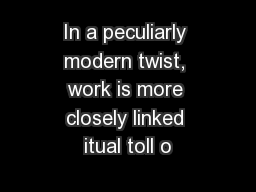 In a peculiarly modern twist, work is more closely linked itual toll o
