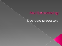 Multiprocessing PowerPoint PPT Presentation