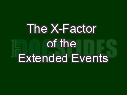 The X-Factor of the Extended Events