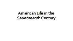 american life in the seventeenth century Chapter 4 american life in the 17th century 1607-1692  the unhealthy chesapeake half the people born in early virginia and maryland did not survive past age 20 due to widespread disease.