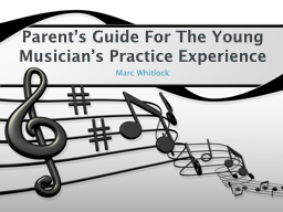 Parent's Guide For The Young Musician's Practice Experi PowerPoint PPT Presentation