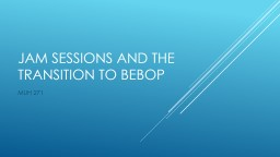 Jam Sessions and the transition to Bebop