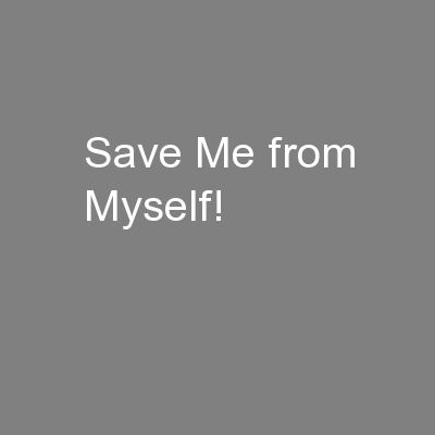 Save Me from Myself!