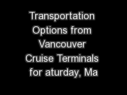 Transportation Options from Vancouver Cruise Terminals for aturday, Ma
