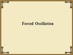 Forced Oscillation PowerPoint PPT Presentation