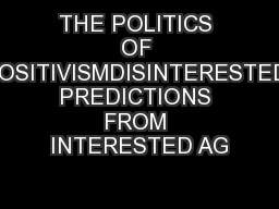 THE POLITICS OF POSITIVISMDISINTERESTED PREDICTIONS FROM INTERESTED AG