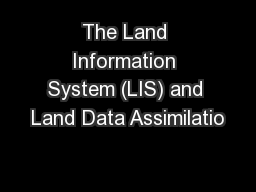 The Land Information System (LIS) and Land Data Assimilatio PowerPoint PPT Presentation