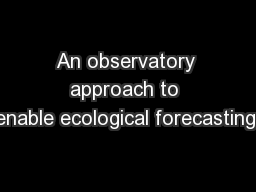An observatory approach to enable ecological forecasting: