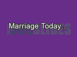 Marriage Today…